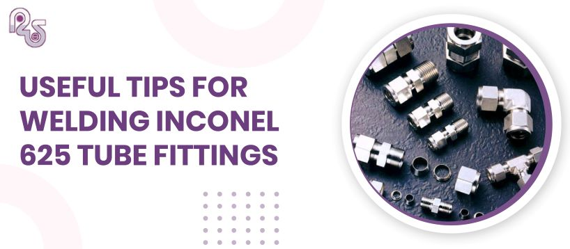 Useful Tips for Welding INCONEL 625 TUBE FITTINGS